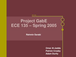 Project GabE ECE 135 – Spring 2005