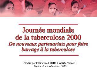 Produit par l'Initiative  [ Halte à la tuberculose ] Equipe de coordination:  OMS