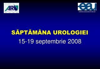 S ă pt ă m â na urologiei 15- 1 9  sept embrie 2008