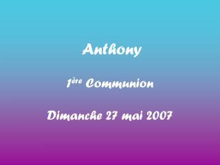 Anthony 1 �re  Communion Dimanche 27 mai 2007