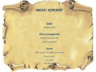 Entrée Saumon fumé Plat et accompagnement Cuisse de pintade rôtie Gratin gourmand Dessert