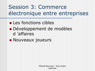 Session 3: Commerce �lectronique entre entreprises