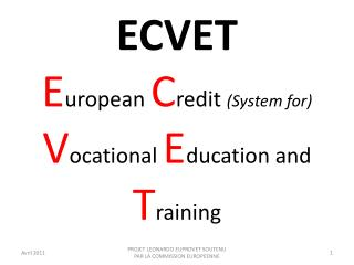 ECVET E uropean  C redit  (System for)  V ocational  E ducation and  T raining