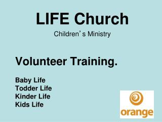 Volunteer Training. Baby Life Todder Life	 Kinder Life Kids Life