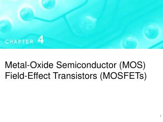 Metal-Oxide Semiconductor (MOS) Field-Effect Transistors (MOSFETs)