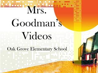 Mrs. Goodman's Videos