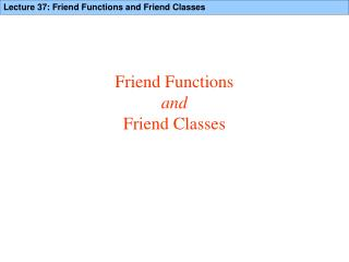 Friend Functions  and Friend Classes
