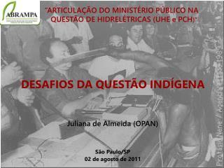 Juliana de Almeida (OPAN) São Paulo/SP 02 de agosto de 2011
