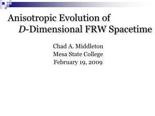 Anisotropic Evolution of 				 D -Dimensional FRW Spacetime