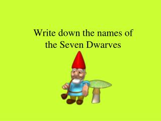 Write down the names of  the Seven Dwarves
