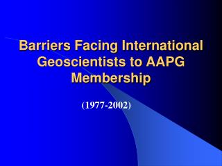 Barriers Facing International Geoscientists to AAPG Membership