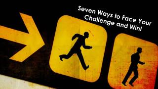 Seven Ways to  F ace Your  Challenge and Win!