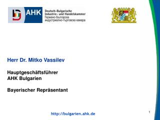 Herr Dr. Mitko Vassilev Hauptgeschäftsführer AHK Bulgarien Bayerischer Repräsentant