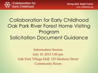 Information Session July 10, 2013 1:00 pm Oak Park Village Hall, 123 Madison Street Community Room