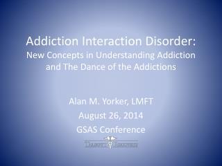 Alan M. Yorker, LMFT August 26, 2014 GSAS Conference