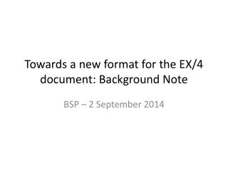 Towards  a new format for the EX/4 document: Background Note