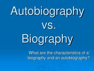 Autobiography  vs.  Biography
