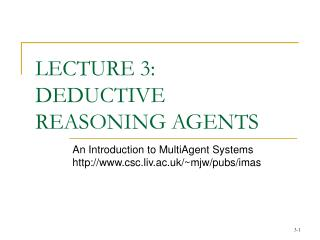 LECTURE 3:  DEDUCTIVE REASONING AGENTS