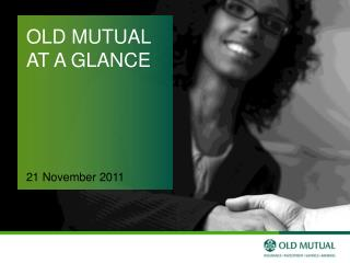 OLD MUTUAL AT A GLANCE