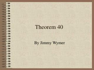 Theorem 40