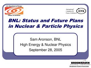 BNL: Status and Future Plans in Nuclear  Particle Physics