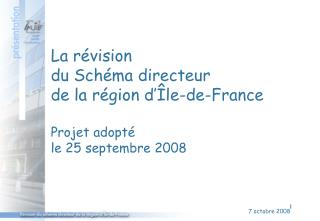 La révision  du Schéma directeur  de la région d'Île-de-France Projet adopté  le 25 septembre 2008