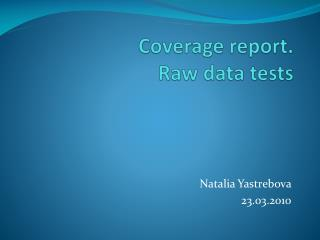 Coverage report. Raw data tests