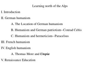 Learning north of the Alps I. Introduction II. German humanism 	A. The Location of German humanism
