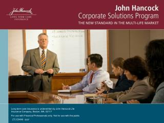 Long term care insurance is underwritten by John Hancock Life Insurance Company, Boston, MA. 02117