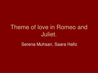 Theme of love in Romeo and Juliet.