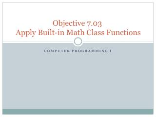 Objective 7.03  Apply Built-in Math Class Functions