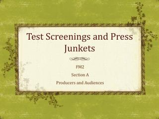 Test Screenings and Press Junkets