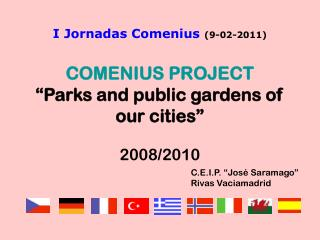 I Jornadas Comenius  (9-02-2011) COMENIUS PROJECT �Parks and public gardens of our cities�