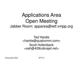 Applications Area Open Meeting Jabber Room: apparea@ietf.xmpp
