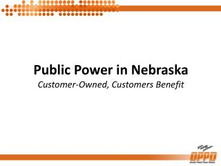 Public Power in Nebraska Customer-Owned, Customers  Benefit