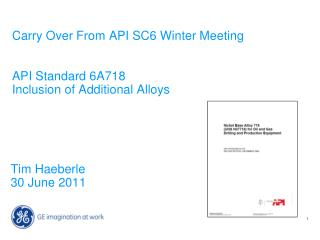Carry Over From API SC6 Winter Meeting API Standard 6A718 Inclusion of Additional Alloys
