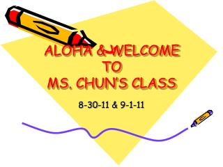 ALOHA & WELCOME TO  MS. CHUN'S CLASS