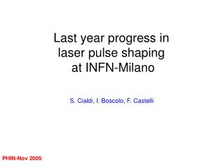 Last year progress in  laser pulse shaping   at INFN-Milano