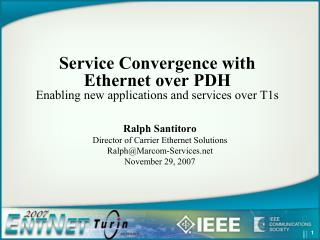 Service Convergence with         Ethernet over PDH Enabling new applications and services over T1s