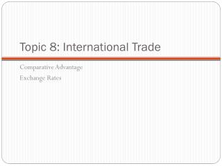 Topic 8: International Trade