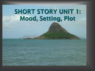 SHORT STORY UNIT 1: Mood, Setting, Plot