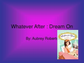 Whatever After : Dream On