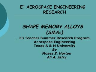 E 3  AEROSPACE ENGINEERING RESEARCH SHAPE MEMORY ALLOYS (SMA S )
