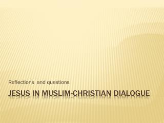 Jesus in Muslim-Christian Dialogue