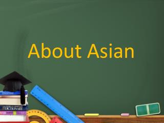 About Asian