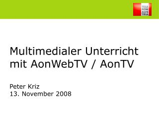 Multimedialer Unterricht mit AonWebTV / AonTV Peter Kriz 13. November 2008