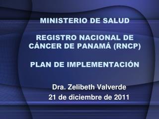 MINISTERIO DE SALUD REGISTRO  NACIONAL DE CÁNCER DE PANAMÁ (RNCP) PLAN  DE IMPLEMENTACIÓN