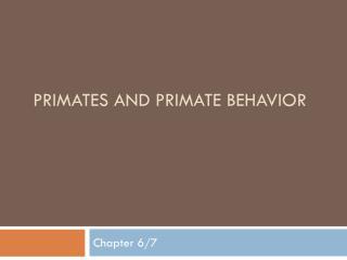 Primates and Primate behavior