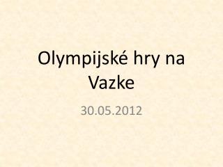 Olympijské hry na Vazke