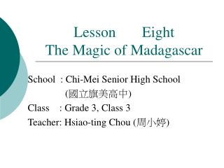 Lesson       Eight  The Magic of Madagascar